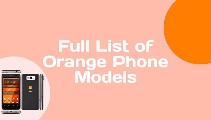 Full List of Orange Phone Models