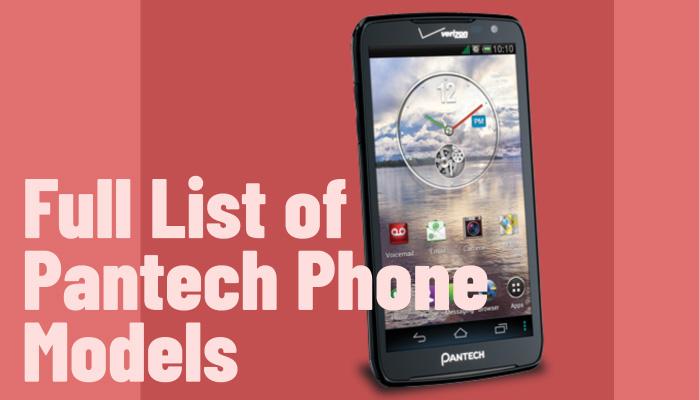 Full List of Pantech Phone Models