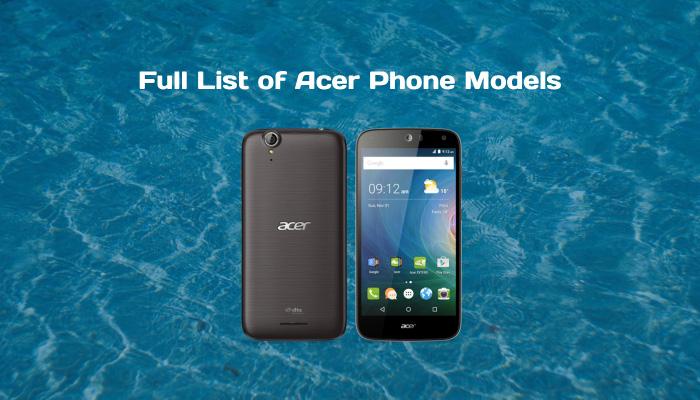 Full List of Acer Phone Models
