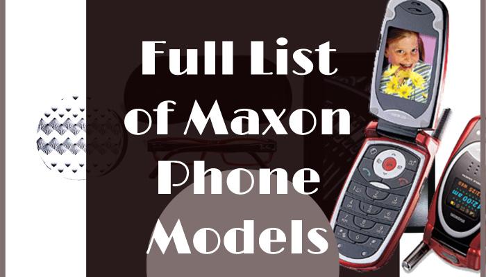 Full List of Maxon Phone Models