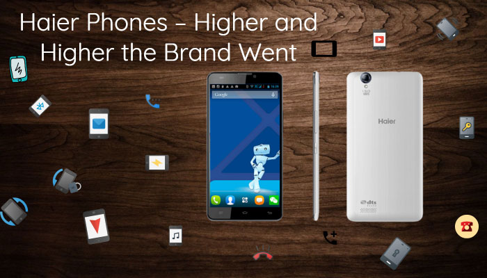 Haier Phones – Higher and Higher the Brand Went