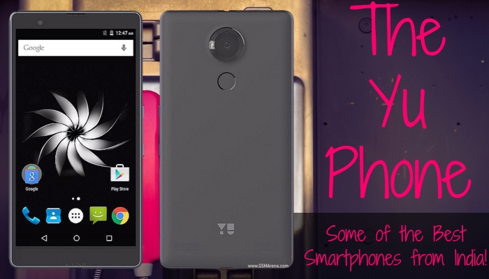 The Yu Phone: Some of the Best Smartphones from India!